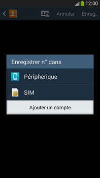 Samsung Galaxy Note 3 - Contact, Appels, SMS/MMS - Ajouter un contact - Étape 5